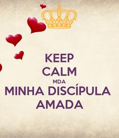 Poster: KEEP CALM MDA MINHA DISCÍPULA  AMADA