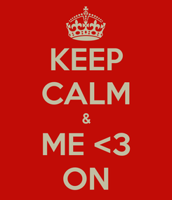 Poster: KEEP CALM & ME <3 ON