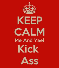 Poster: KEEP CALM Me And Yael Kick  Ass