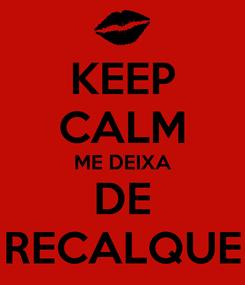 Poster: KEEP CALM ME DEIXA DE RECALQUE