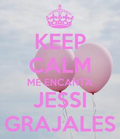 Poster: KEEP CALM ME ENCANTA JESSI GRAJALES