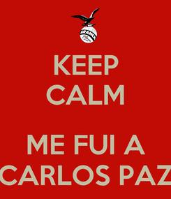 Poster: KEEP CALM  ME FUI A CARLOS PAZ