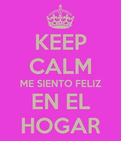 Poster: KEEP CALM ME SIENTO FELIZ EN EL HOGAR