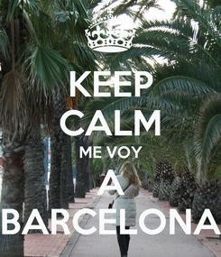 Poster: KEEP CALM ME VOY A BARCELONA