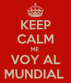 Poster: KEEP CALM ME  VOY AL MUNDIAL
