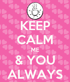 Poster: KEEP CALM ME & YOU ALWAYS