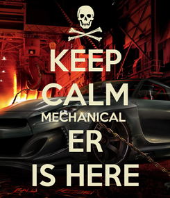 Poster: KEEP CALM MECHANICAL  ER IS HERE