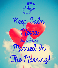 Poster: Keep Calm Meera You're Getting Married In  The Morning!