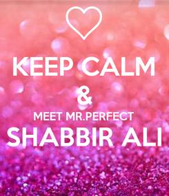 Poster: KEEP CALM & MEET MR.PERFECT SHABBIR ALI