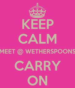 Poster: KEEP CALM MEET @ WETHERSPOONS CARRY ON