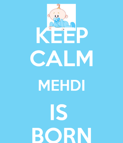 Poster: KEEP CALM MEHDI IS  BORN