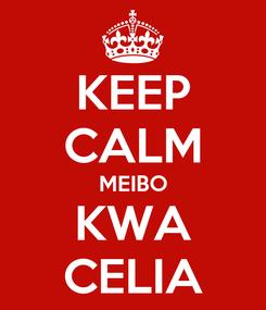 Poster: KEEP CALM MEIBO KWA CELIA
