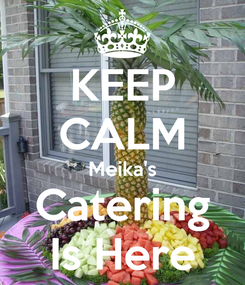 Poster: KEEP CALM Meika's Catering Is Here