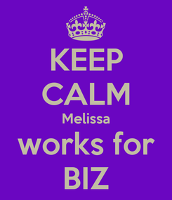 Poster: KEEP CALM Melissa works for BIZ