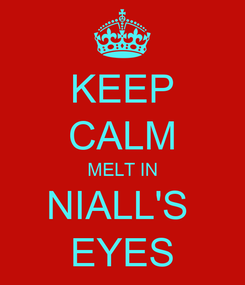 Poster: KEEP CALM MELT IN NIALL'S  EYES