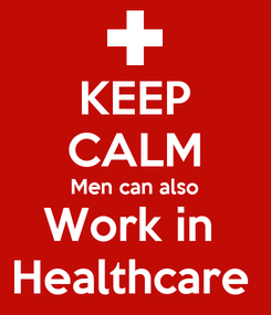 Poster: KEEP CALM Men can also Work in  Healthcare