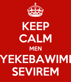Poster: KEEP CALM MEN YEKEBAWIMI SEVIREM