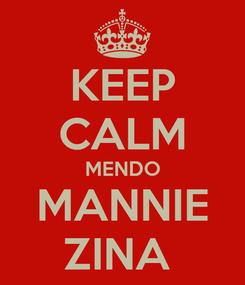 Poster: KEEP CALM MENDO MANNIE ZINA