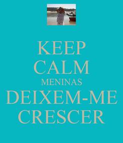 Poster: KEEP CALM MENINAS DEIXEM-ME CRESCER