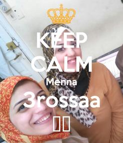 Poster: KEEP CALM Menna 3rossaa ❤❤