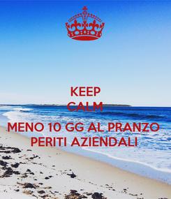 Poster: KEEP CALM  MENO 10 GG AL PRANZO  PERITI AZIENDALI