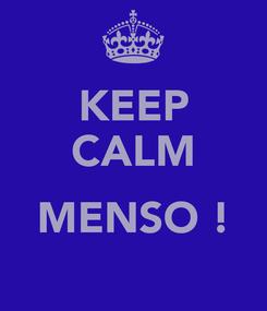 Poster: KEEP CALM  MENSO !