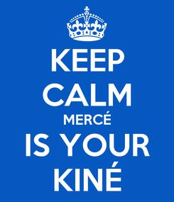 Poster: KEEP CALM MERCÉ IS YOUR KINÉ