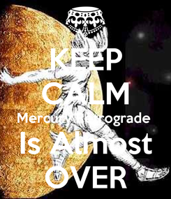 Poster: KEEP CALM Mercury Retrograde  Is Almost OVER