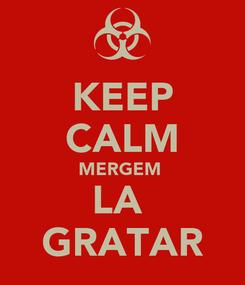 Poster: KEEP CALM MERGEM  LA  GRATAR