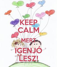 Poster: KEEP CALM MERT IGENJÓ LESZ!