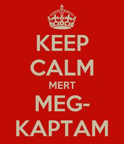 Poster: KEEP CALM MERT MEG- KAPTAM