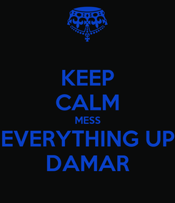 Poster: KEEP CALM MESS EVERYTHING UP DAMAR