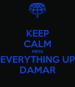 Poster: KEEP CALM MESS EVERYTHING UP DAMAR