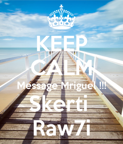 Poster: KEEP CALM Message Mriguel !!! Skerti  Raw7i