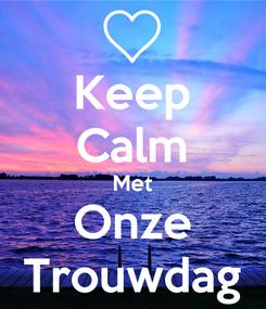 Poster: Keep Calm Met Onze Trouwdag