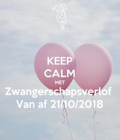 Poster: KEEP CALM MET Zwangerschapsverlof  Van af 21/10/2018