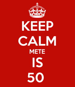 Poster: KEEP CALM METE IS 50