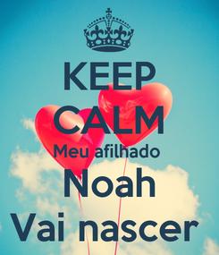 Poster: KEEP CALM Meu afilhado  Noah Vai nascer