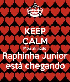 Poster: KEEP CALM Meu afilhado Raphinha Junior está chegando