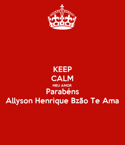 Poster: KEEP CALM MEU AMOR Parabéns Allyson Henrique Bzão Te Ama