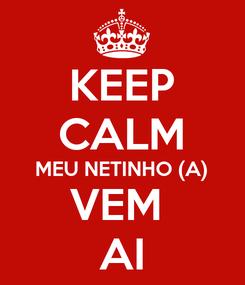 Poster: KEEP CALM MEU NETINHO (A) VEM  AI