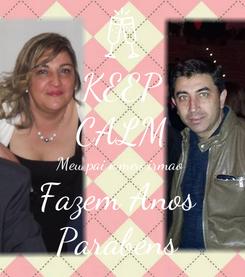 Poster: KEEP CALM Meu pai e meu irmao  Fazem Anos  Parabens