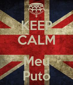 Poster: KEEP CALM  Meu Puto