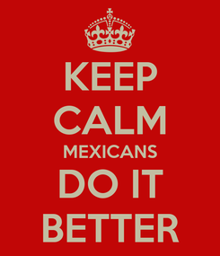 Poster: KEEP CALM MEXICANS DO IT BETTER
