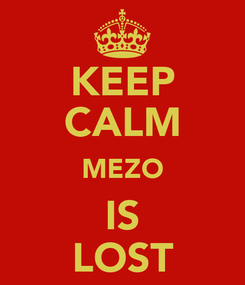 Poster: KEEP CALM MEZO IS LOST