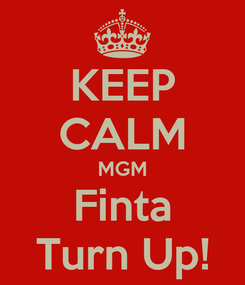 Poster: KEEP CALM MGM Finta Turn Up!