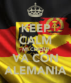 Poster: KEEP CALM MI CHIQUI VA CON ALEMANIA