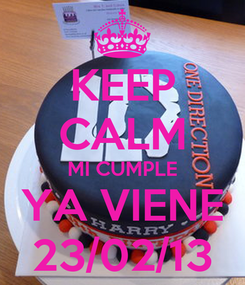 Poster: KEEP CALM MI CUMPLE YA VIENE 23/02/13