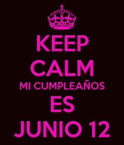 Poster: KEEP CALM MI CUMPLEAÑOS ES JUNIO 12