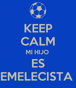 Poster: KEEP CALM MI HIJO  ES EMELECISTA